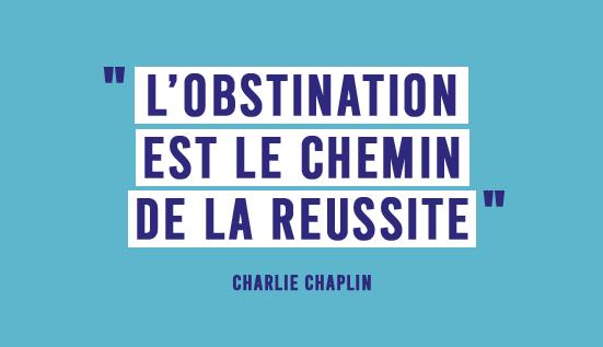 L'obstination est le chemin de la reussite - Charlie Chaplin